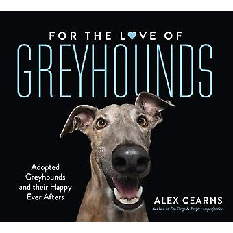 For The Love Of Greyhounds - Adopted Greyhounds and their Happy Ever A