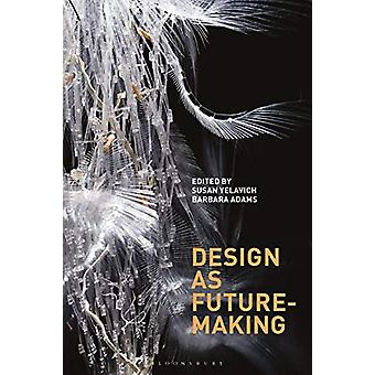 Design as Future-Making by Susan Yelavich - 9781350146808 Book