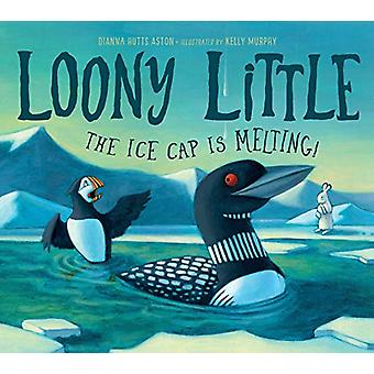 Loony Little - The Ice Cap Is Melting by Dianna Hutts Aston - 97816235