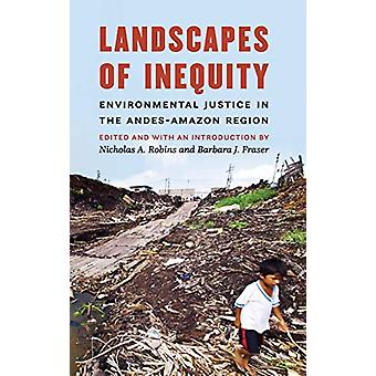 Landscapes of Inequity - Environmental Justice in the Andes-Amazon Reg