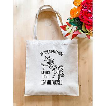 Be The Unicorn You Wish To See In The World - Tote Bag