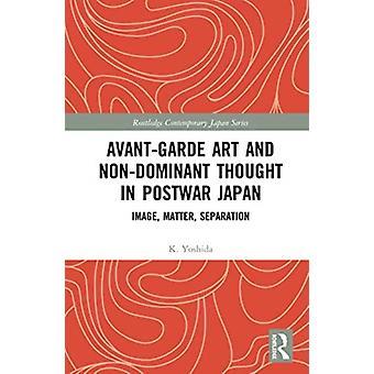 AvantGarde Art and NonDominant Thought in Postwar Japan by Yoshida & K.