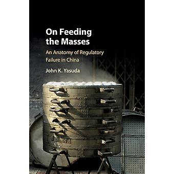 On Feeding the Masses  An Anatomy of Regulatory Failure in China by John K Yasuda