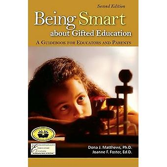 Being Smart about Gifted Education - A Guidebook for Educators and Par
