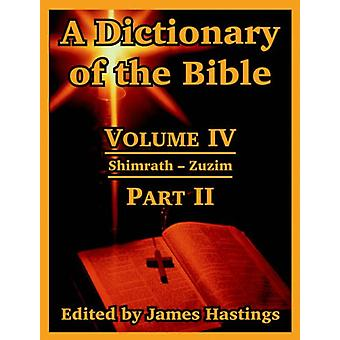 A Dictionary of the Bible - Volume IV - (Part II - Shimrath -- Zuzim) by