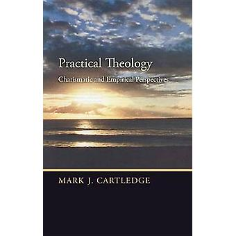 Practical Theology - Charismatic and Empirical Perspectives by Mark J