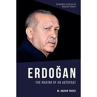 Erdoan The Making of an Autocrat Edinburgh Studies on Modern Turkey