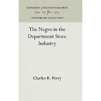 The Negro in the Department Store Industry by Charles R. Perry - 9781