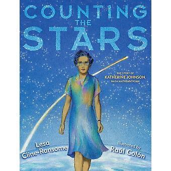 Counting the Stars  The Story of Katherine Johnson NASA Mathematician by Lesa Cline Ransome & Illustrated by Raul Colon