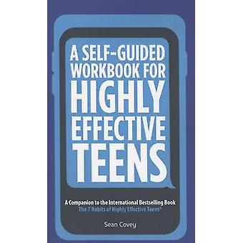 A SelfGuided Workbook for Highly Effective Teens  A Companion to the Best Selling 7 Habits of Highly Effective Teens by Sean Covey