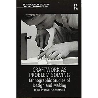 Craftwork as Problem Solving: Ethnographic Studies of Design and Making (Anthropological Studies of Creativity and Perception)