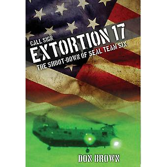 Call Sign Extortion 17  The ShootDown of SEAL Team Six by Don Brown & MacGregor Literary Agency
