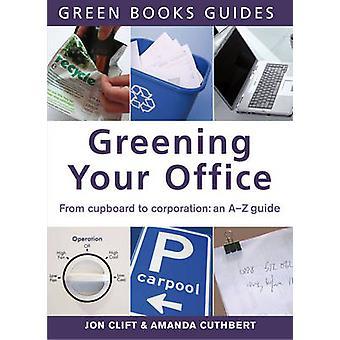 Greening Your Office - An A-Z Guide by Jon Clift - Amanda Cuthbert - 9