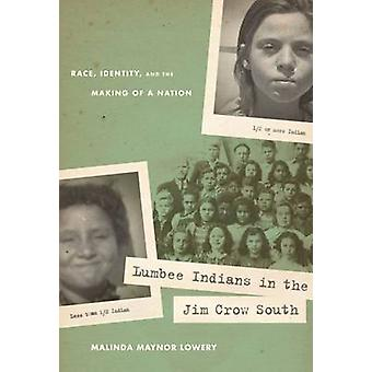 Lumbee Indians in the Jim Crow South - Race - Identity - and the Makin