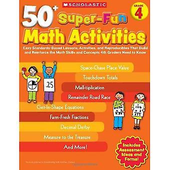 50 + super-kul matematik aktiviteter, grad 4: enkla standardbaserade lektioner, aktiviteter och Reproducibles att bygga och förstärka de matematiska färdigheter och Conce