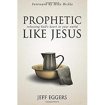 Prophetic Like Jesus: Releasing God's Heart to Your World