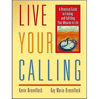 Leben Sie Ihre Berufung: A Practical Guide to zu finden und die Erfüllung Ihrer Mission im Leben