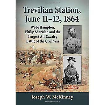 Trevilian, 11-12 kesäkuuta 1864: Wade Hampton, Philip Sheridanin ja suurin All-ratsuväki taistelu yksityis...