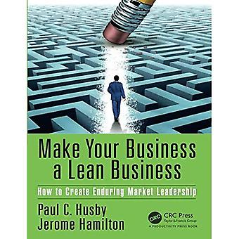 Make Your Business a Lean�Business: How to Create�Enduring Market Leadership