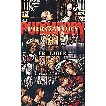 Purgatory: The Two Catholic� Views of Purgatory Based on Catholic Teaching and Revelations of Saintly Souls