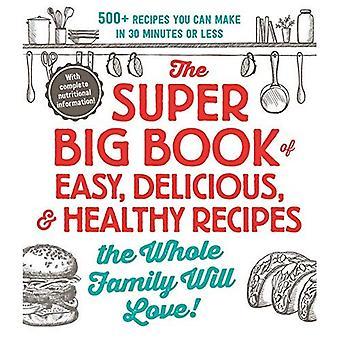 Super stora boken av lätt, läcker, & friska recept som hela familjen kommer att älska!: 500 + recept du kan göra i 30 minuter eller mindre