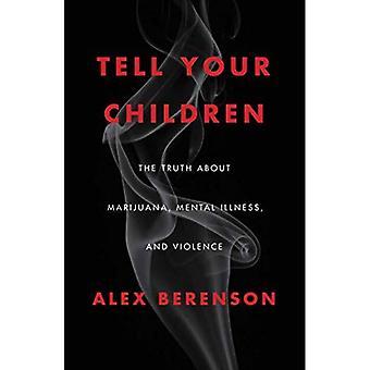 Fortelle barna: Sannheten om marihuana, psykiske lidelser og vold