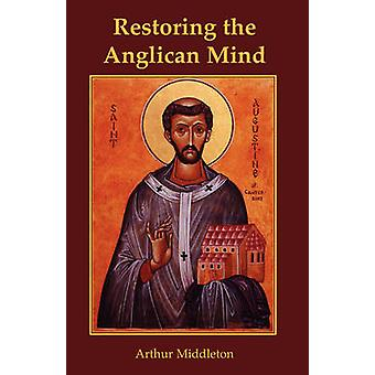 Restoring the Anglican Mind by Middleton & Arthur