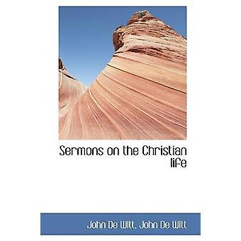 Sermons on the Christian life by De Witt & John