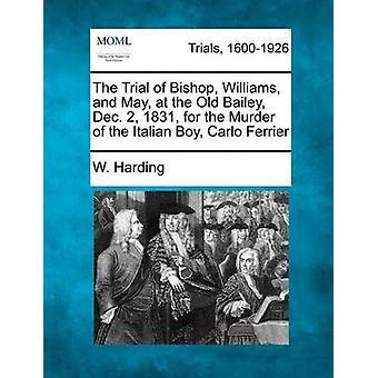 Retssagen mod biskop Williams og maj på den gamle Bailey Dec. 2 1831 for mordet på den italienske dreng Carlo Ferrier af Harding & W.