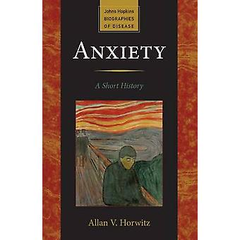 Anxiety A Short History by Horwitz & Allan V. & Prof.