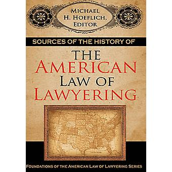 Sources of the History of the American Law of Lawyering by Hoeflich & Michael H.