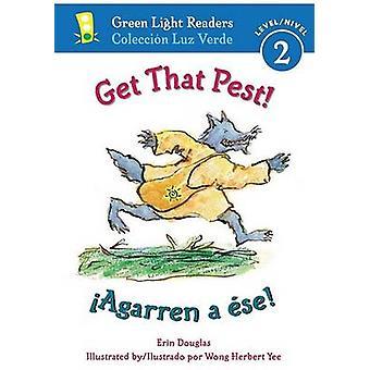 Get That Pest!/Agarren a Ese! by Erin Douglas - Wong Herbert Yee - F