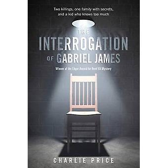 The Interrogation of Gabriel James by Charlie Price - 9780312641610 B
