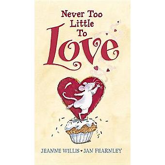 Never Too Little to Love by Jeanne Willis - Jan Fearnley - 9780763666