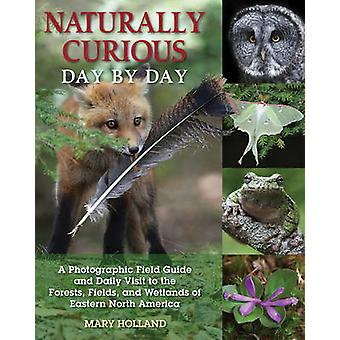 Naturally Curious Day by Day - A Photographic Field Guide and Daily Vi