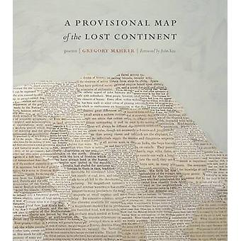 A Provisional Map of the Lost Continent - Poems by John Yau - 97808232