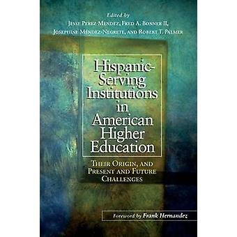 Hispanic Serving Institutions in American Higher Education - A Compreh