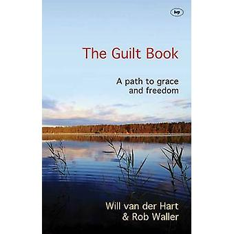 The Guilt Book - A Path to Grace and Freedom by Will van der Hart - Ro