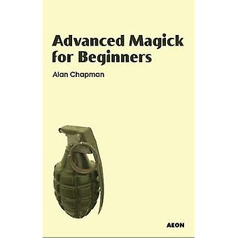 Advanced Magick for Beginners by Alan Chapman - 9781904658412 Book