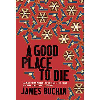 A Good Place to Die by James Buchan - 9781907970443 Book