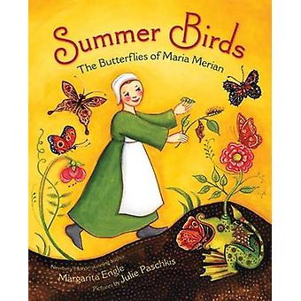 Summer Birds - The Butterflies of Maria Merian by MS Margarita Engle -