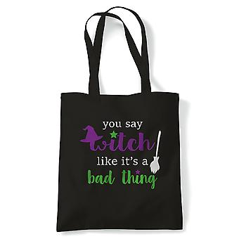 You Say Witch Like It's A Bad Thing Tote | Halloween Fancy Dress Costume Trick Or Treat | Reusable Shopping Cotton Canvas Long Handled Natural Shopper Eco-Friendly Fashion