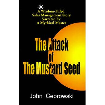 The Attack of the Mustard Seed Ten Sales Management Essentials by Cebrowski & John