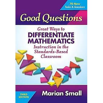 Bonnes questions Grandes façons de différencier l'enseignement des mathématiques dans la salle de classe StandardBased par Marian Small