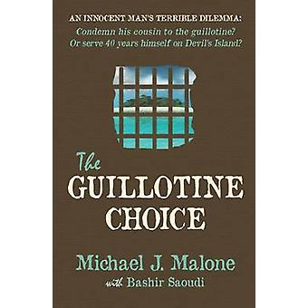 The Guillotine Choice by Michael J Malone & Bashir Saoudi
