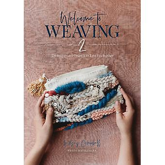 Welcome to Weaving 2 Techniques and Projects to Take You Fu by Lindsey Campbell