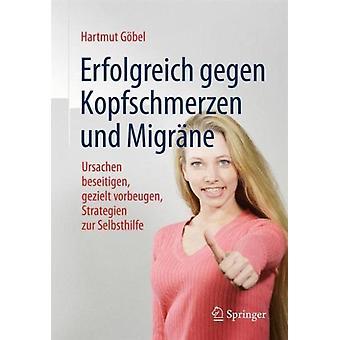 Erfolgreich Gegen Kopfschmerzen Und Migrane  Ursachen Beseitigen Gezielt Vorbeugen Strategien Zur Selbsthilfe by Hartmut G bel