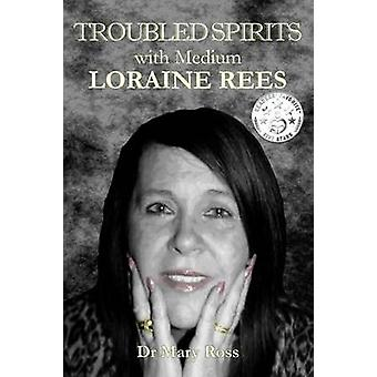 Troubled Spirits with Medium Loraine Rees by Ross & Dr. Mary