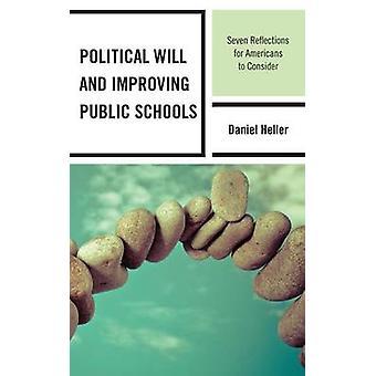 Voluntad Política y Mejora de las Escuelas Públicas Siete Reflexiones para que los estadounidenses las consideren por Heller & Daniel