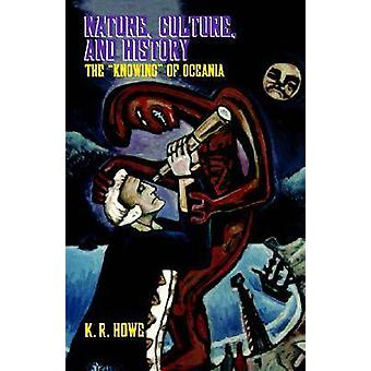 Nature Culture and History The Knowing of Oceania von Howe & K. R.